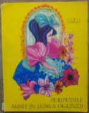 Peripetiile Alisei in Lumea Oglinzii - Lewis Carroll/ilustratii Petre Vulcanescu, Gellu Naum