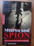 Moartea Unui Spion Povestea Lui Aleksandr Litvinenco - Alan S. Cowell ,531860
