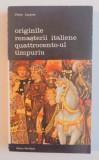 Originile Renasterii italiene Quattrocento-ul timpuriu -Viktor Lazarev -Buc. 1985