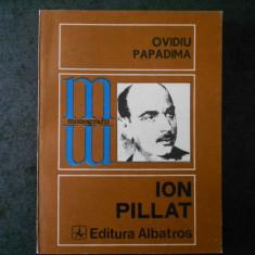 OVIDIU PAPADIMA - ION PILLAT (Colectia Monografii)