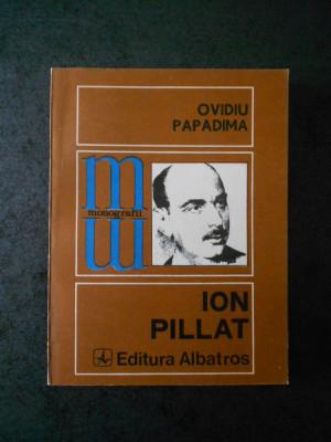 OVIDIU PAPADIMA - ION PILLAT (Colectia Monografii) foto