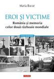Eroi și victime. România și memoria celor două războaie mondiale