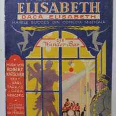 DACA ELISABETH - MARELE SUCCES DIN COMEDIA MUZICALA - PARTITURA , text KARL FARKAS si GEZA HERCZEG , muzica ROBERT KATSCHER , 1930