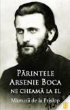Parintele Arsenie Boca ne cheama la el. Marturii de la Prislop/***