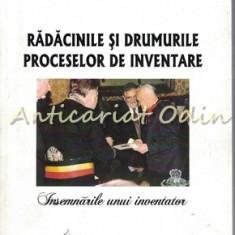 Radacinile Si Drumurile Proceselor De Inventare - Vitalie Belous