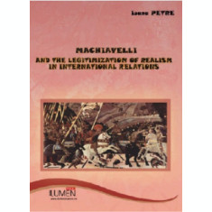 Machiavelli and the Legitimization of Realism in International Relations - Ioana PETRE