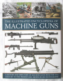 """The Illustrated Encyclopedia of MACHINE GUNS"", W. Fowler, P. Sweeney, 2015., Alta editura"