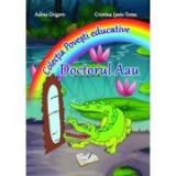 """Doctorul Aau. Colectia """"Povesti Educative"""" (Adina Grigore si Cristina Toma)"""