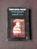 SEDUCTIA IDEOLOGIILOR SI LUCIDITATEA CRITICII , Constantin Pricop , 2000