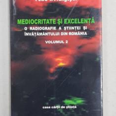 MEDIOCRITATE SI EXCELENTA - O RADIOGRAFIE A STIINTEI SI INVATAMANTULUI DIN ROMANIA de PETRE T. FRANGOPOL , VOLUMUL 2 , 2005 , DEDICATIE*