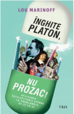 Inghite Platon, nu Prozac! | Lou Marinoff