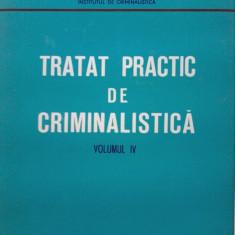 Ion Anghelescu - Tratat practic de criminalistica (vol. 4)