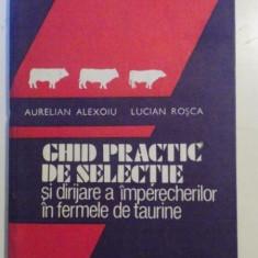 GHID PRACTIC DE SELECTIE SI DIRIJARE A IMPERECHERILOR IN FERMELE DE TAURINE de AURELIAN ALEXOIU , LUCIAN ROSCA , 1988