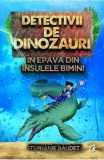 Cumpara ieftin Detectivii de dinozauri in epava din Insulele Bimini. A doua carte, Curtea Veche