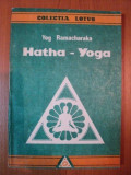 HATHA - YOGA . INVATATURA YOGILOR DESPRE SANATATE FIZICA , IMPREUNA CU MAI MULTE EXERCITII de YOG RAMACHARAKA , 1992