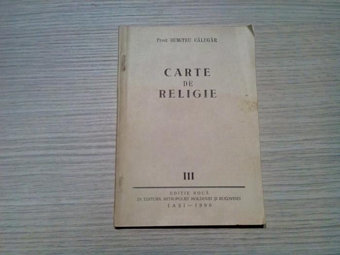CARTE DE RELIGIE (p. III) - Dumitru Calugar - 1990, 73 p.