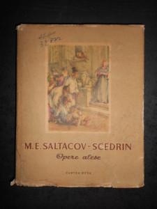 M. E. SALTACOV- SCEDRIN - OPERE ALESE (1954, lipsa ilustratii)