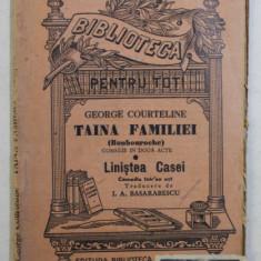 TAINA FAMILIEI - COMEDIE IN DOUA ACTE / LINISTEA CASEI - COMEDIE INTR- UN ACT de GEORGE COURTELINE , EDITIE INTERBELICA
