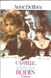 Anne Dellebee - Camille, iubita lui Rodin / stare: ca noua