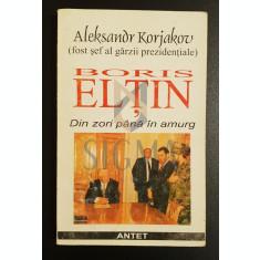 Boris Eltin * Din zori pana in amurg - Aleksandr Korjakov