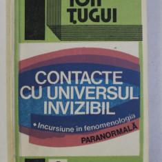 CONTACTE CU UNIVERSUL INVIZIBIL - INCURSIUNE IN FENOMENOLOGIA PARANORMALA de ION TUGUI , 1993