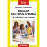 Educatia emotional-afectiva. Noi explorari, noi strategii - Ioan Neacsu, Mihaela Suditu