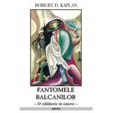 Fantomele Balcanilor – Robert D. Kaplan