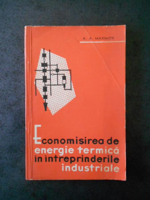A. A. MAXIMOV - ECONOMISIREA DE ENERGIE TERMICA IN INTREPRINDERILE INDUSTRIALE