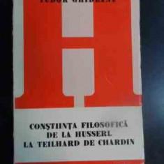 Constiinta Filosofica De La Husserl La Teilhard De Chardin - Tudor Ghideanu ,541614