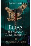 Elias şi spioana cărturarilor. Moartea la porți (Vol. III)