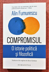 Compromisul. O istorie politica si filozofica. Humanitas, 2019 - Alin Fumurescu foto
