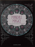 MANDALE MAGICE. COLOREAZA PENTRU RELAXARE SI CONCENTRARE - NECUNOSCUT