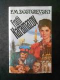 F. M. DOSTOIEVSKI - FRATII KARAMAZOV volumul 2