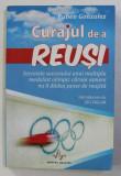 CURAJUL DE A REUSI , SECRETELE SUCCESULUI UNUI MULTIPLU MEDALIAT OLIMPIC CARUIA NIMENI NU II DADEA SANSE DE REUSITA de RUBEN GONZALEZ , 2004