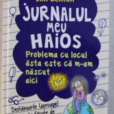JURNALUL MEU HAIOS - PROBLEMA CU LOCUL ASTA ESTE CA M-AM NASCUT AICI de JIM BENTON , 2015