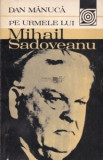 Dan Mănucă - Pe urmele lui Mihail Sadoveanu