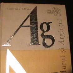 AURUL SI ARGINTUL-I. LAZARESCU-V. BRANA-SERIA SUBSTANTE MINERALE UTILE-282-PG-, Alta editura