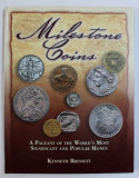 MILESTONE COINS - A PAGEANT OF TEH WORLD ' S MOST SIGNIFICANT AND POPULAR MONEY by KENNETH BRESSETT , 2007
