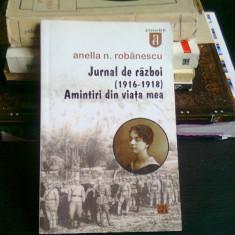 JURNAL DE RAZBOI (1916-1918) AMINTIRI DIN VIATA MEA - ANELLA N. ROBANESCU