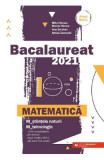 Bacalaureat 2021. Matematica M Stiintele naturii, M Tehnologic - Mihai Monea, Steluta Monea