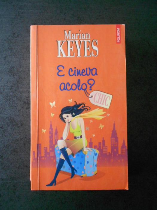 MARIAN KEYES - E CINEVA ACOLO ?