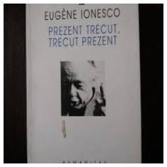 Prezent trecut, trecut prezent - de Eugène Ionesco