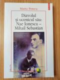 Cumpara ieftin Diavolul și ucenicul sau: Nae Ionescu - Mihail Sebastian, Marta Petreu