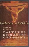 Cumpara ieftin Calvarul Romaniei Crestine - Sergiu Grossu
