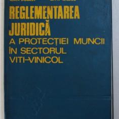 REGLEMENTAREA JURIDICA A PROTECTIEI MUNCII IN SECTORUL VITI - VINICOL de IOAN DOBRIN si ELVIR ILIESCU , 1975