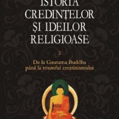 Istoria credintelor si ideilor religioase, vol. II - Mircea Eliade