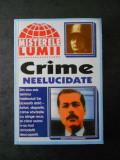 MISTERELE LUMII. CRIME NEELUCIDATE