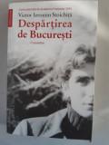 Despartirea de Bucuresti O povestire - VICTOR IERONIM STOICHITA