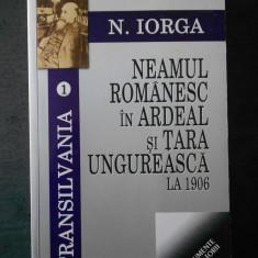 NICOLAE IORGA - NEAMUL ROMANESC IN ARDEAL SI TARA UNGUREASCA LA 1906