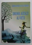 DRUMUL RATACIT AL VIETII de ELENA IONESCU COLCIGEANNI , 2014, DEDICATIE *